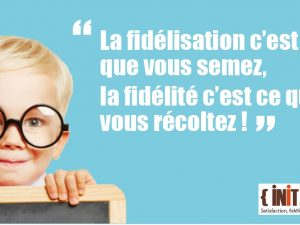 Idée forte n°8 : «La fidélisation»