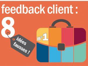 8 idées fausses autour du feedback client! – idée N°1