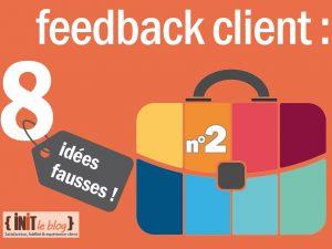 8 idées fausses autour du feedback client! – idée N°2