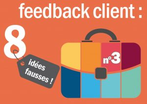 3eme_idee_fausse_feedback_client