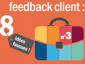 8 idées fausses autour du feedback client! – idée N°3