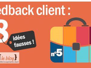 8 idées fausses autour du feedback client – Idée n°5