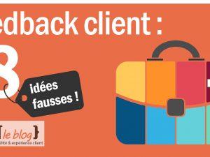 8 idées fausses autour du feedback client – idée n°4
