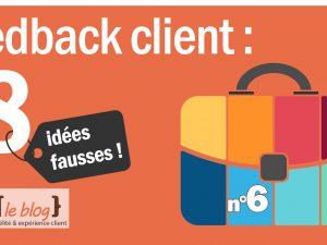8 idées fausses autour du feedback client – Idée n°6