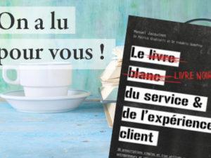 On a lu pour vous : Le livre noir du service & de l'expérience client