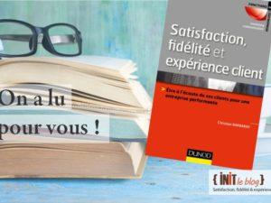 On a lu pour vous : «Satisfaction, fidélité et expérience client» !